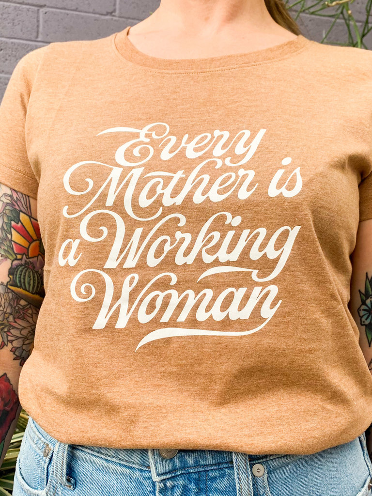 Every Mother Is A Working Woman T-Shirt