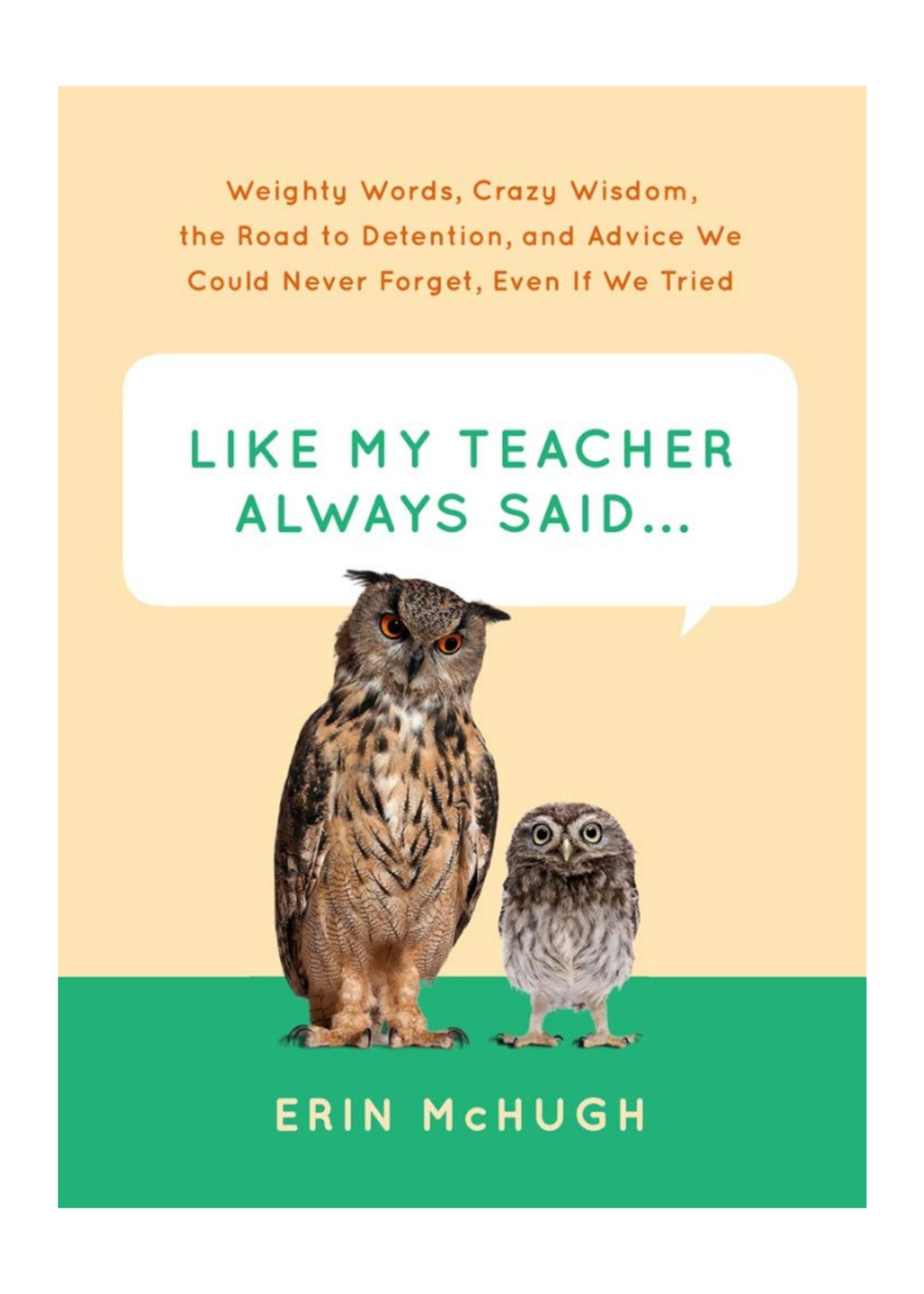 Abrams Sterart Tabori&Chang Like My Teacher Always Said... By Erin McHugh