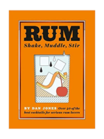 Chronicle Books Rum: Shake, Muddle, Stir by Dan Jones