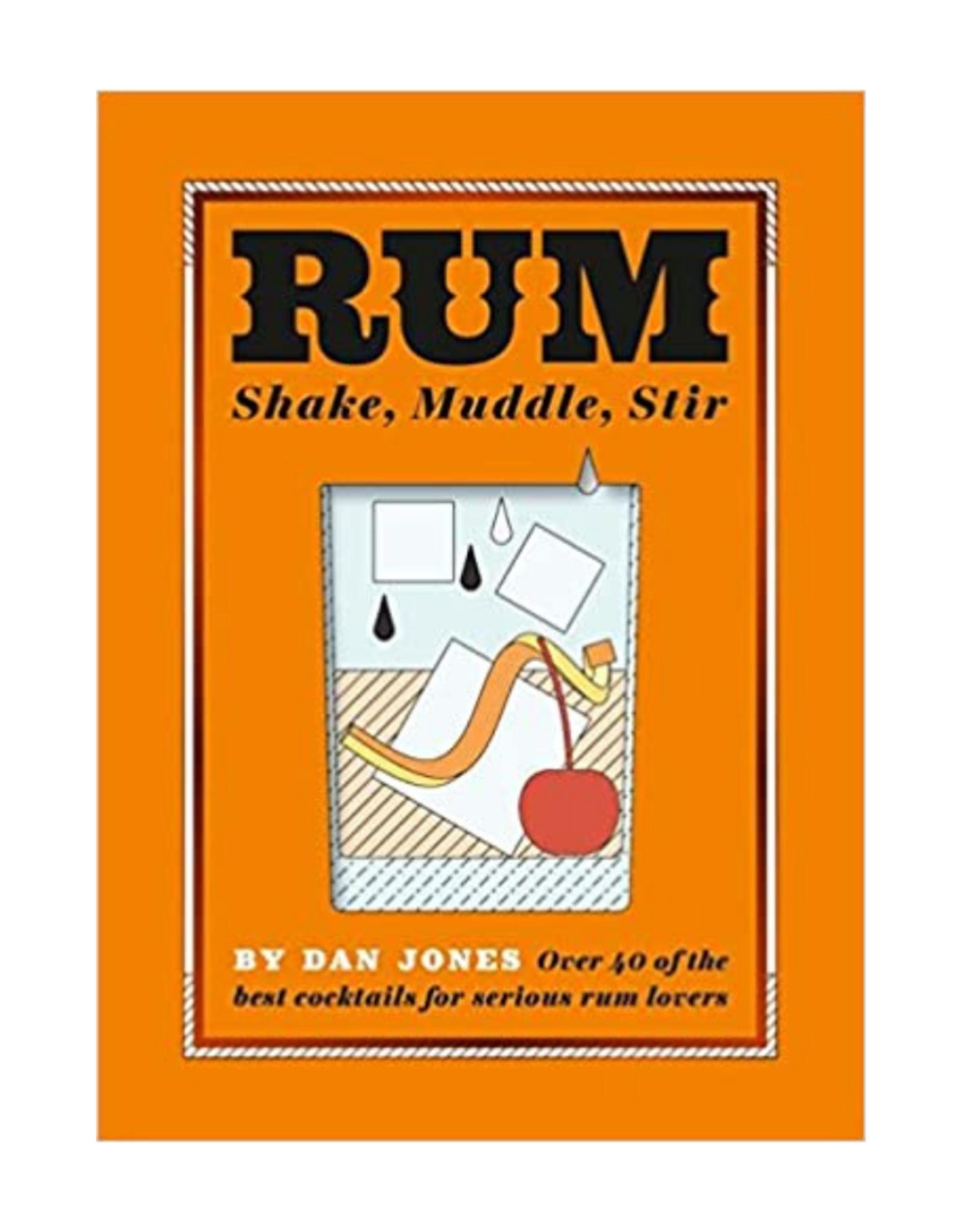 Chronicle Books Rum: Shake, Muddle, Stir by Dan Jones