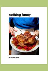 Random House Nothing Fancy by Alison Roman