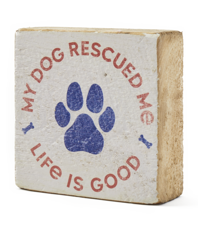 Life is good® Life is good® Products at The PawStand - My Dog Rescued Me Small Wooden Sign