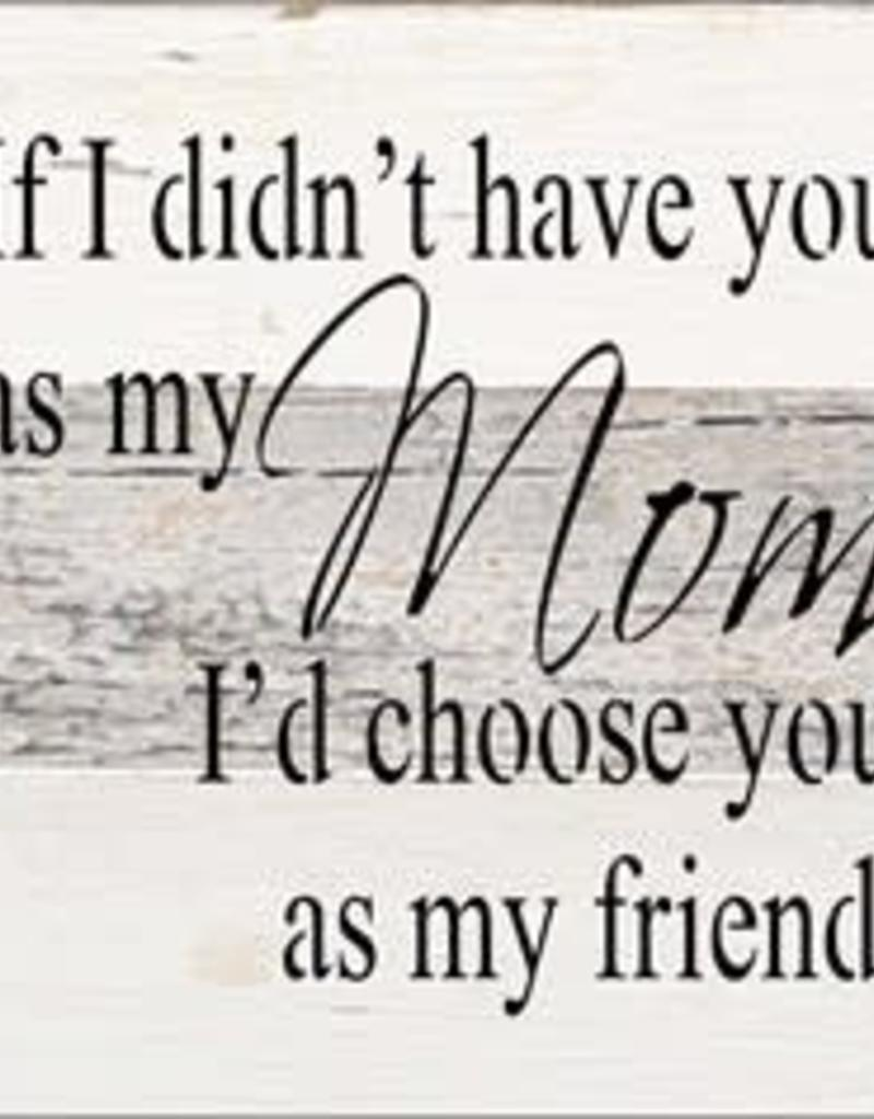 Second Nature If I didn't have you as mom, I'd choose you as friend - wood sign