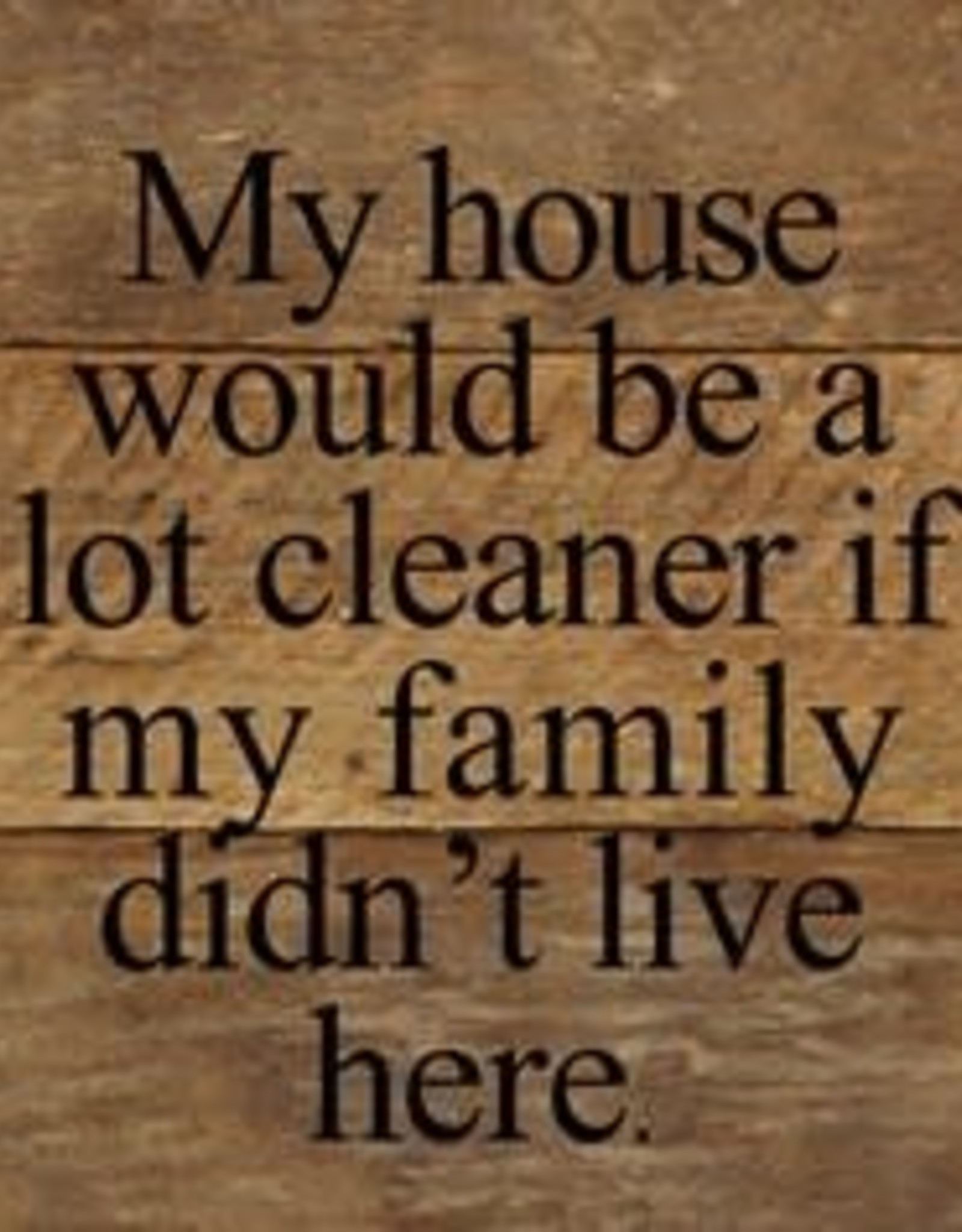 Second Nature My house would be a whole lot cleaner if - wood sign