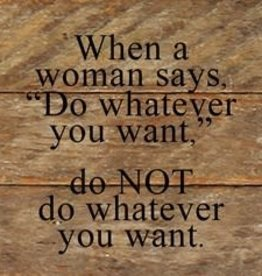 Second Nature When a woman says, Do whatever you want - wood sign
