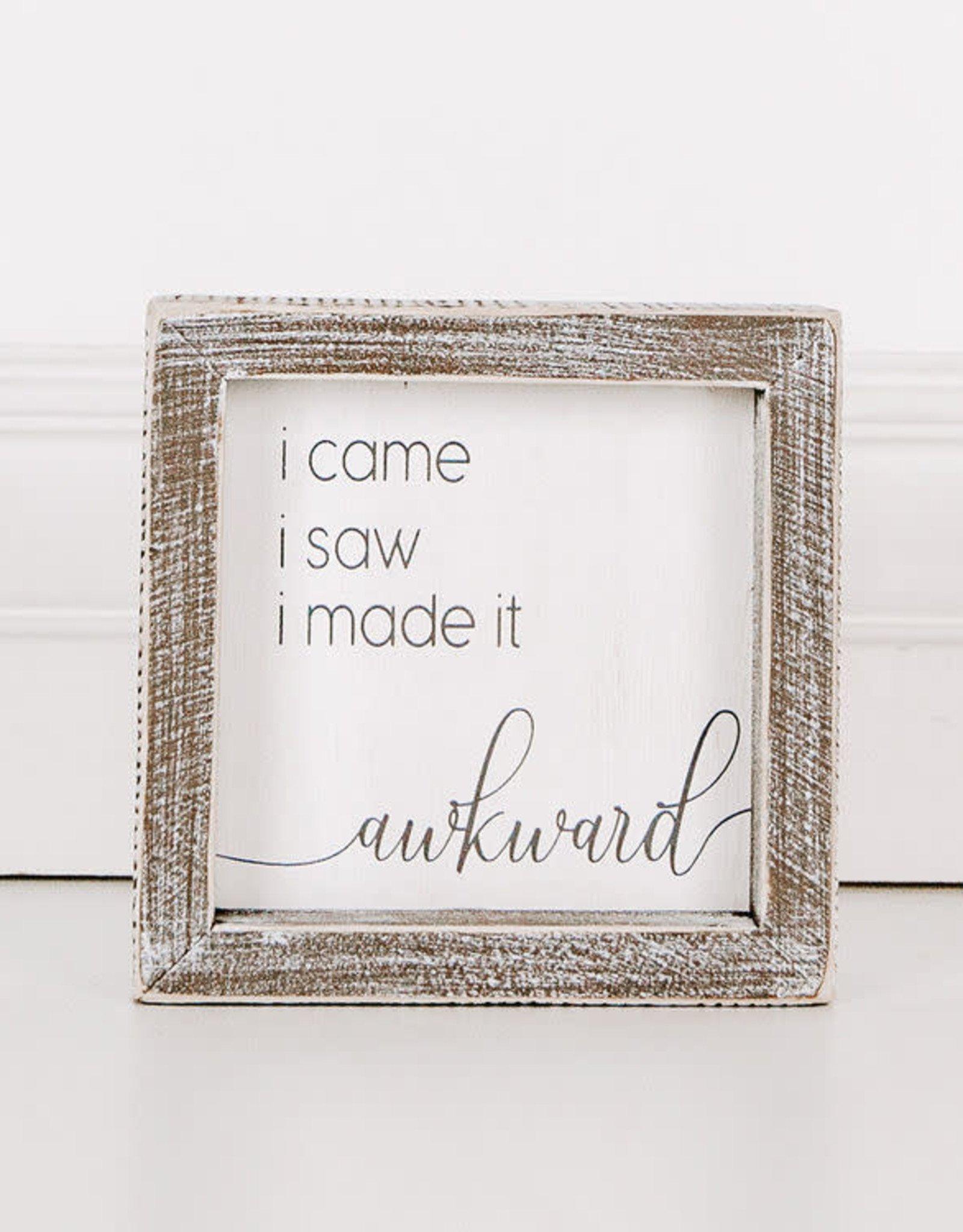 Adams & Co I Came I Saw I Made it Akward Sign