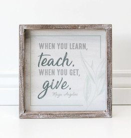 Adams & Co When you Learn, Teach. When you get, Give Decor