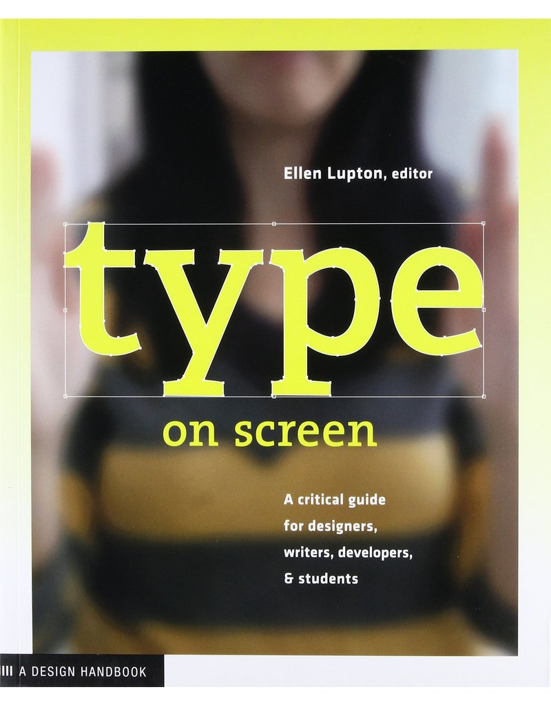 Type on Screen: A Critical Guide for Designers, writers, developers, & students