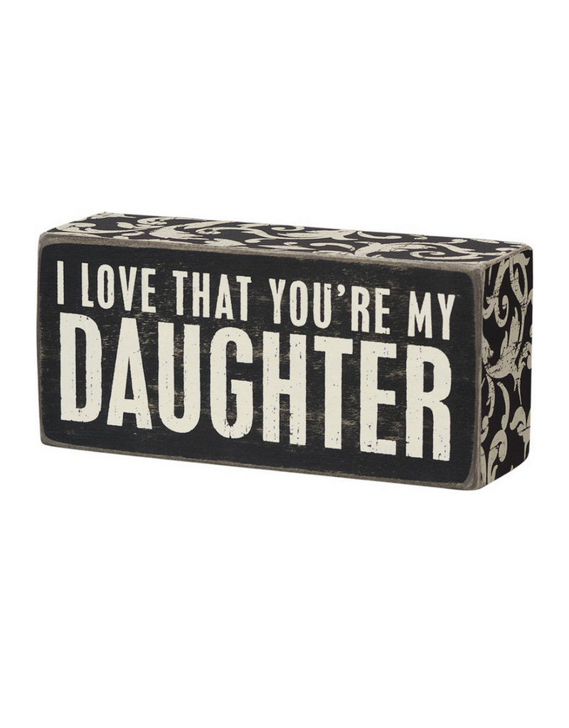 I Love That You're My Daughter - Box Sign
