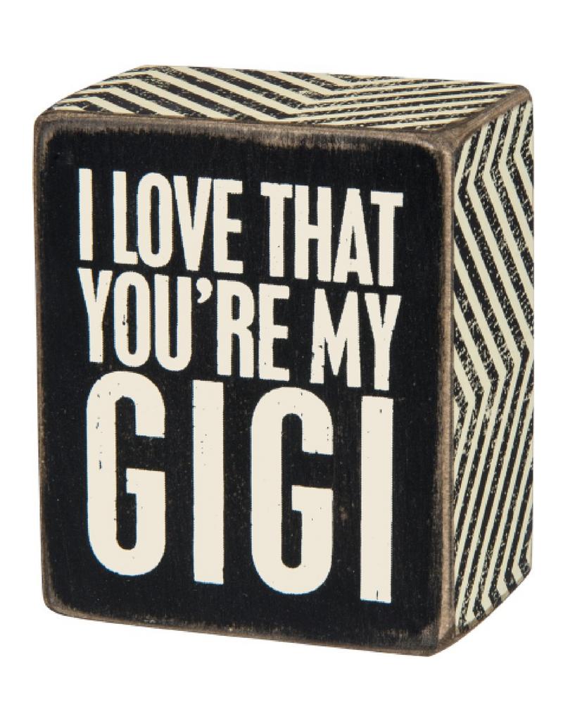 I Love That You're My Gigi - Box Sign