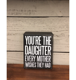 You're The Daughter Every Mother Wishes They Had - Box Sign