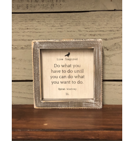 """""""Do what you have to do until you can do what you want to do. """" - Framed Sign"""