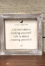 """Adams & Co. """"Life isn't about finding yourself Life is about creating yourself"""" - Framed Sign"""