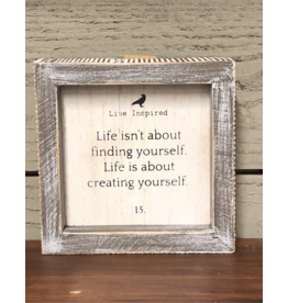 """""""Life isn't about finding yourself Life is about creating yourself"""" - Framed Sign"""