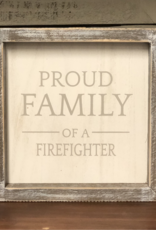 Proud Family Of A Firefighter - Framed Sign