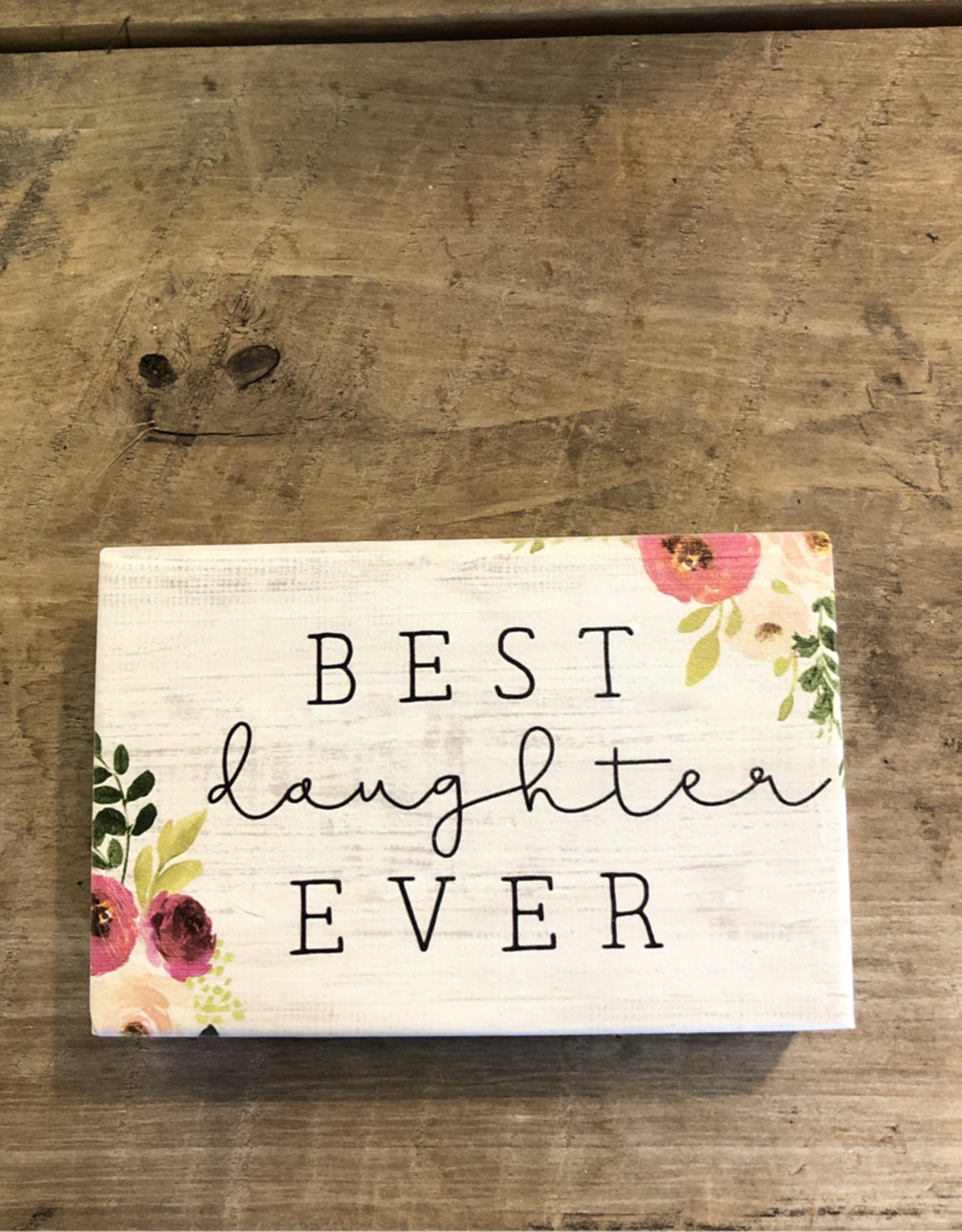 "Best Daughter Ever Block Sign - 3.5"" x 5.5"""