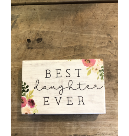 "Best Daughter Ever Block Sign - 3.5"" x 5.5"""