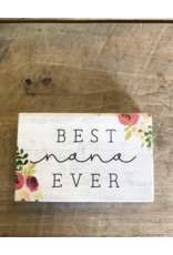"Best Nana Ever Block Sign - 3.5"" x 5.5"""