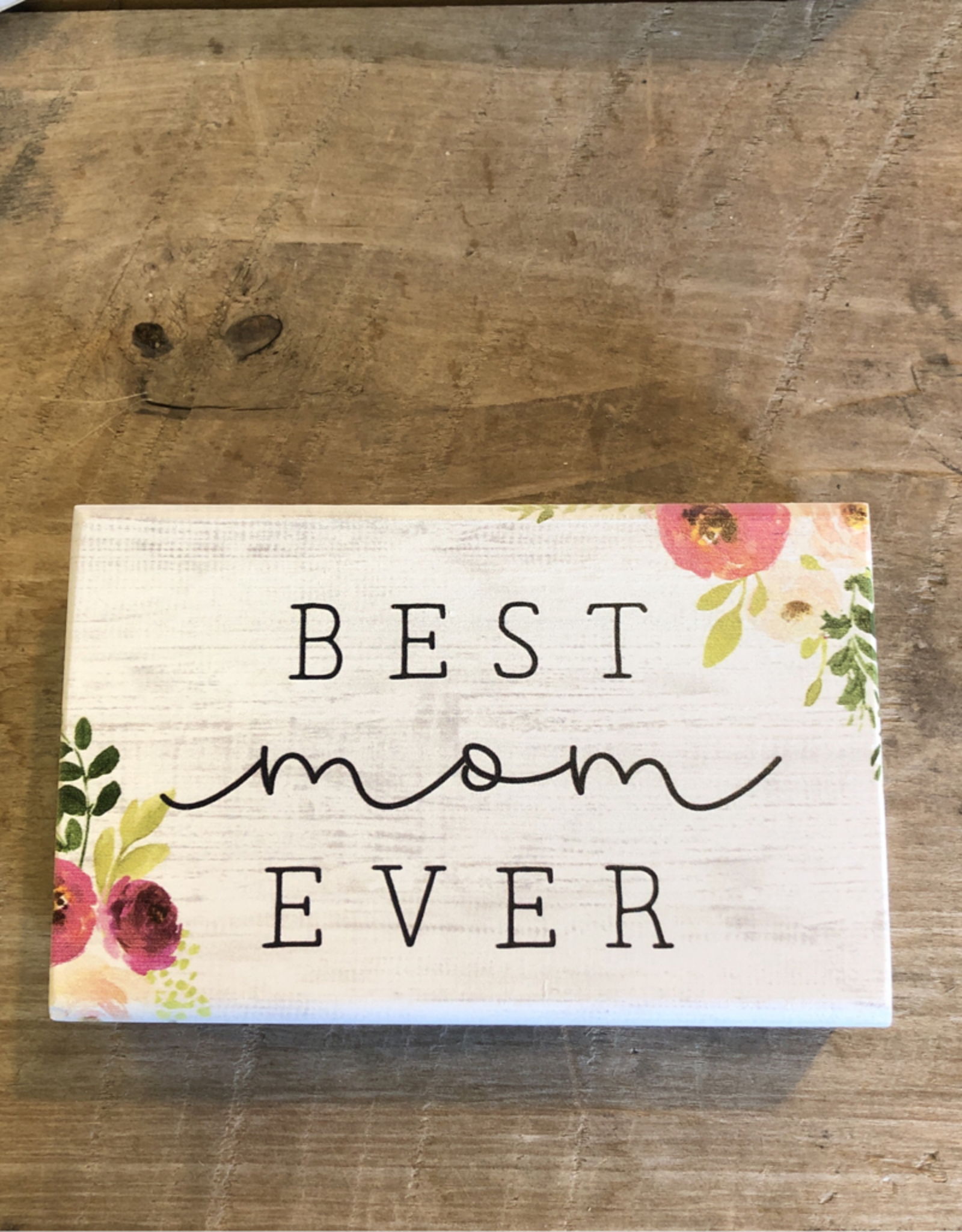 "Best Mom Ever Block Sign - 3.5"" x 5.5"""