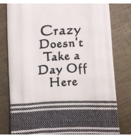 Crazy Doesn't Take a Day Off Tea Towel