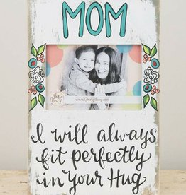 Mom I Will Always Fit Perfectly In Your Hug Frame