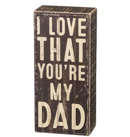 I Love That You Are My Dad Box Sign