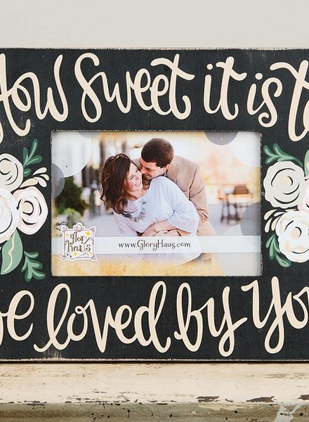 Glory Haus How Sweet It Is To Be Loved By You Frame