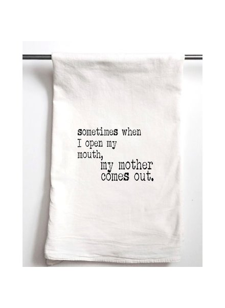 Aspen Lane Sometimes When I Open My Mouth My Mother Comes Out Tea Towel
