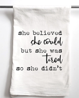 Aspen Lane She Believed She Could But She Was Tired So She Didn't Tea Towel