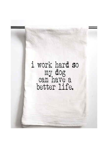 Aspen Lane I Work Hard So My Dog Can Have A Better Life Tea Towel