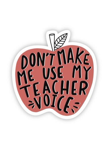 Big Moods Don't Make Me Use My Teacher Voice Sticker