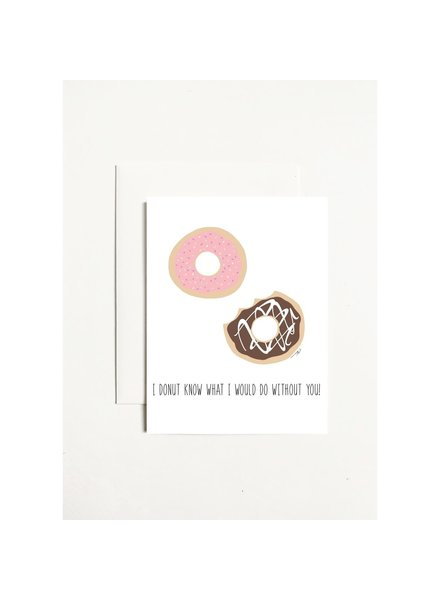 k.Patricia I DONUT Know What I Would Do Without You Greeting Card