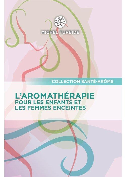 Michel Turbide Livre - AROMATHÉRAPIE - L'aromathérapie pour les enfants et les femmes enceintes