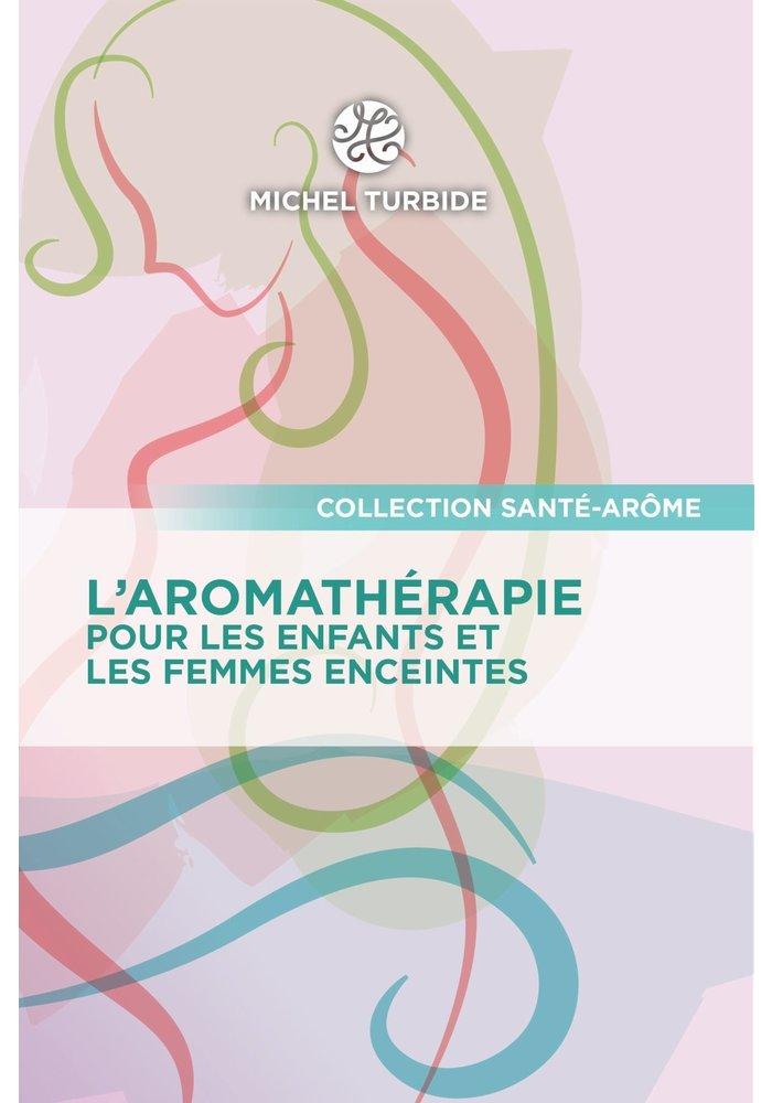 Livre - AROMATHÉRAPIE - L'aromathérapie pour les enfants et les femmes enceintes