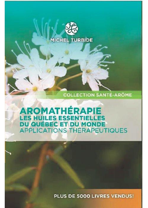 Michel Turbide Livre - AROMATHÉRAPIE - Les huiles essentielles du Québec et du monde