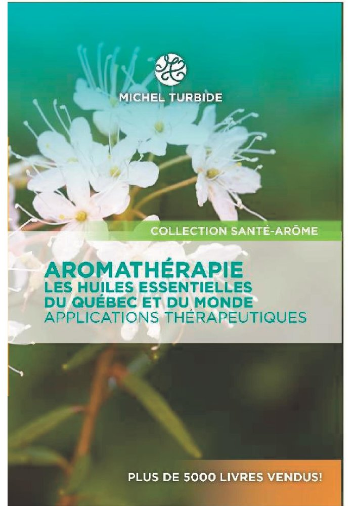 Livre - AROMATHÉRAPIE - Les huiles essentielles du Québec et du monde