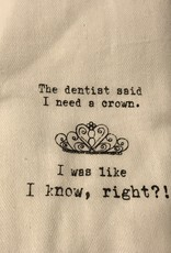 Second Nature THE DENTIST SAID I NEED A CROWN TOWEL