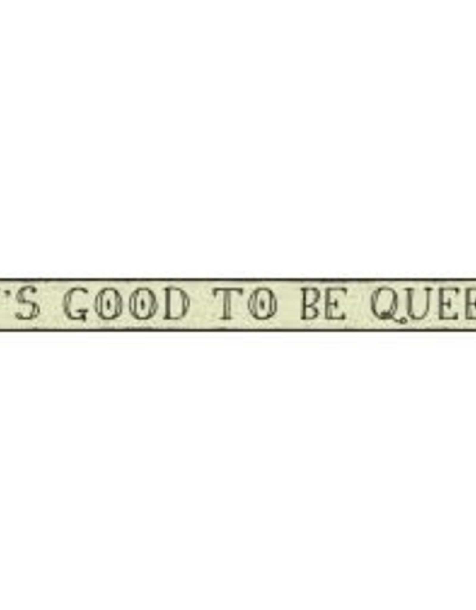 MY WORD IT'S GOOD TO BE QUEEN WOODEN SIGN