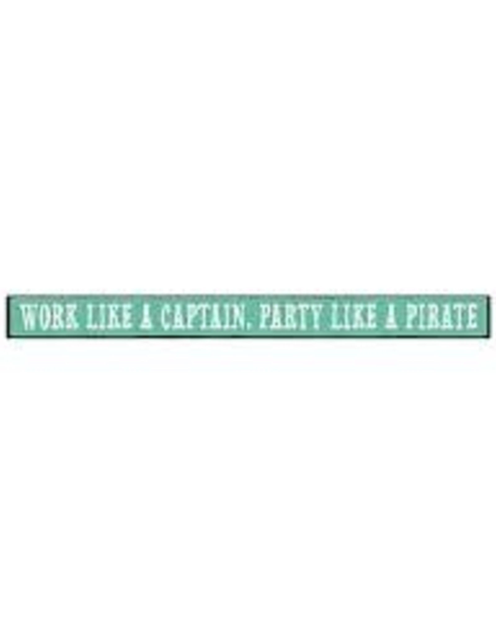 MY WORD WORK LIKE A CAPTAIN, PARTY LIKE A PIRATE WOODEN SIGN