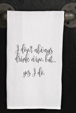 Second Nature I DON'T ALWAYS DRINK WINE TOWEL