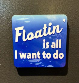BUCKET WONDERS FLOATIN IS ALL I WANT TO DO COASTER MAGNET