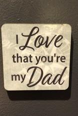 BUCKET WONDERS LOVE THAT YOU'RE MY DAD COASTER MAGNET