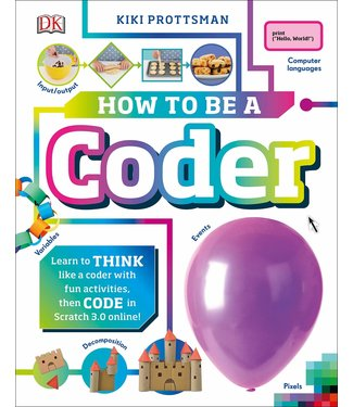 DK How to Be a Coder: Learn to Think like a Coder with Fun Activities, then Code in Scratch 3.0 Online