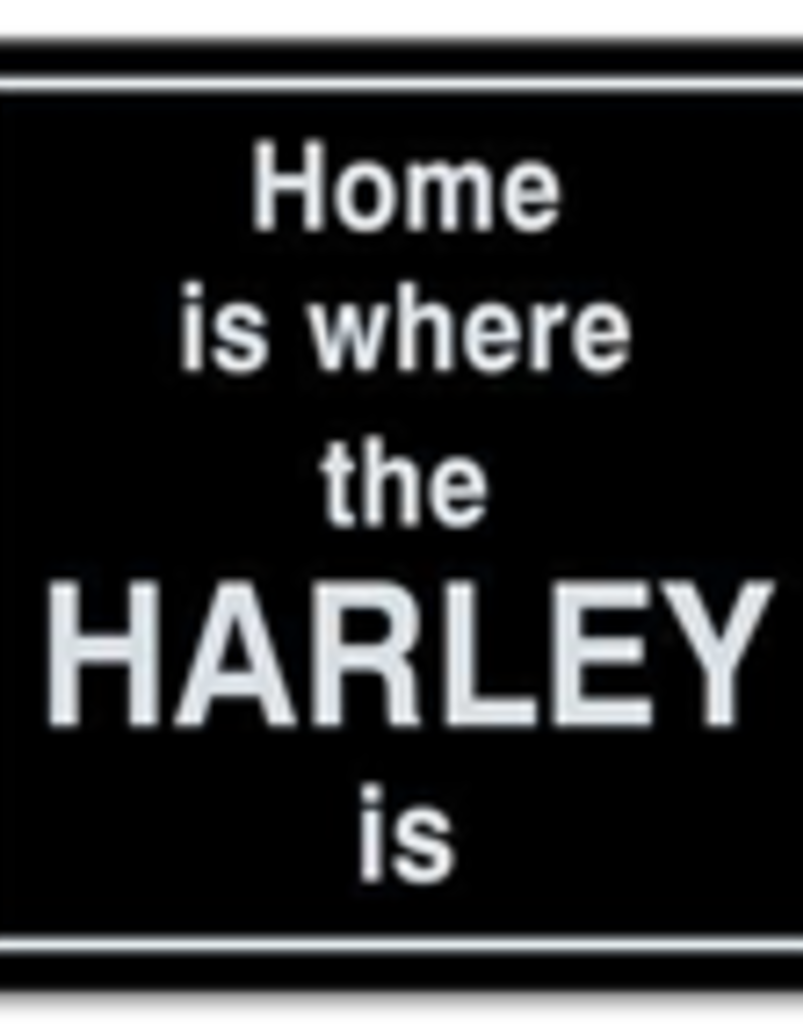 Home is Where My Harley is 6x6