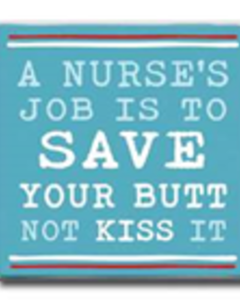 A Nurse's Job is to Save Your Butt Not Kiss It 4x4