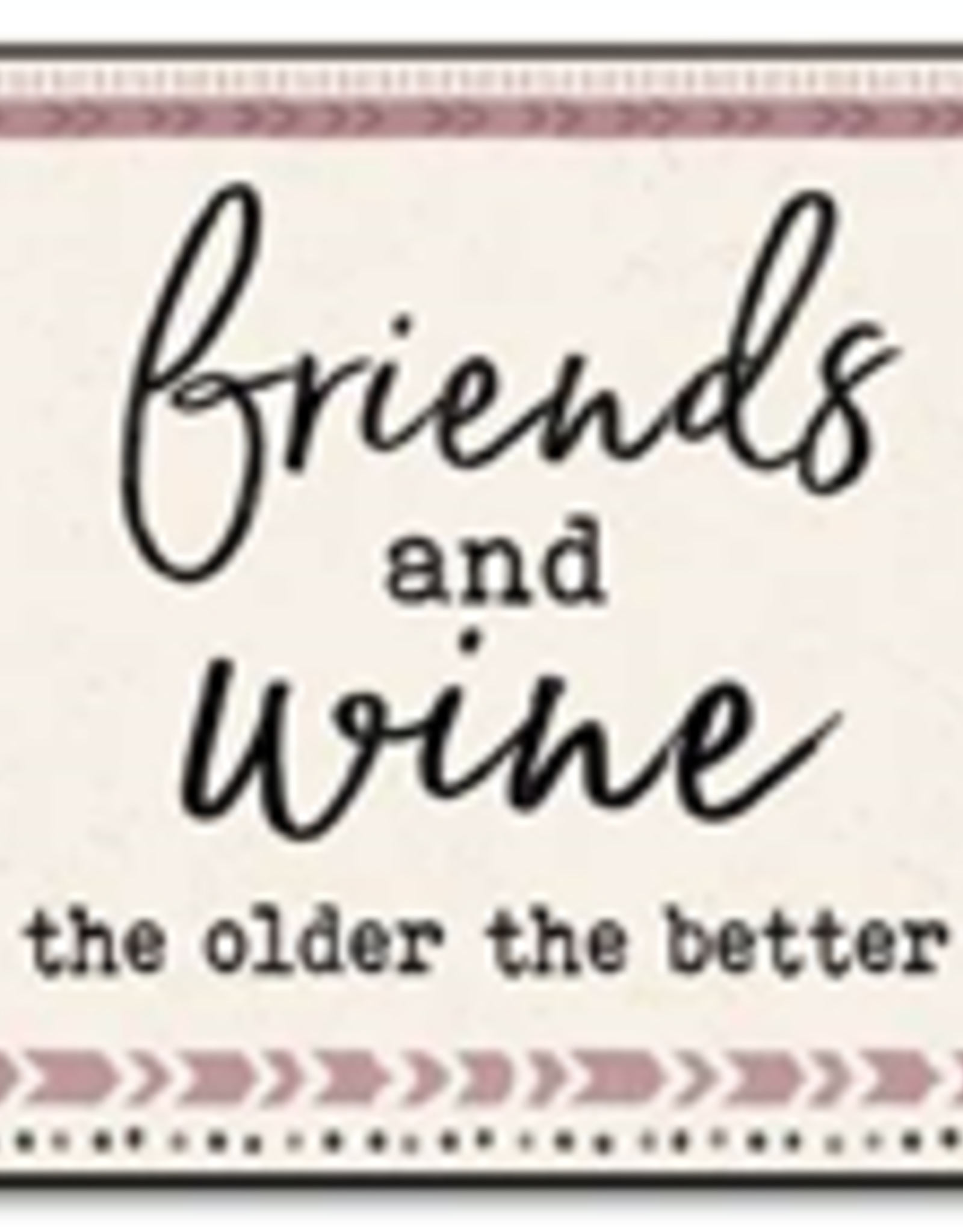 Friends and Wine the Older the Better 6x6