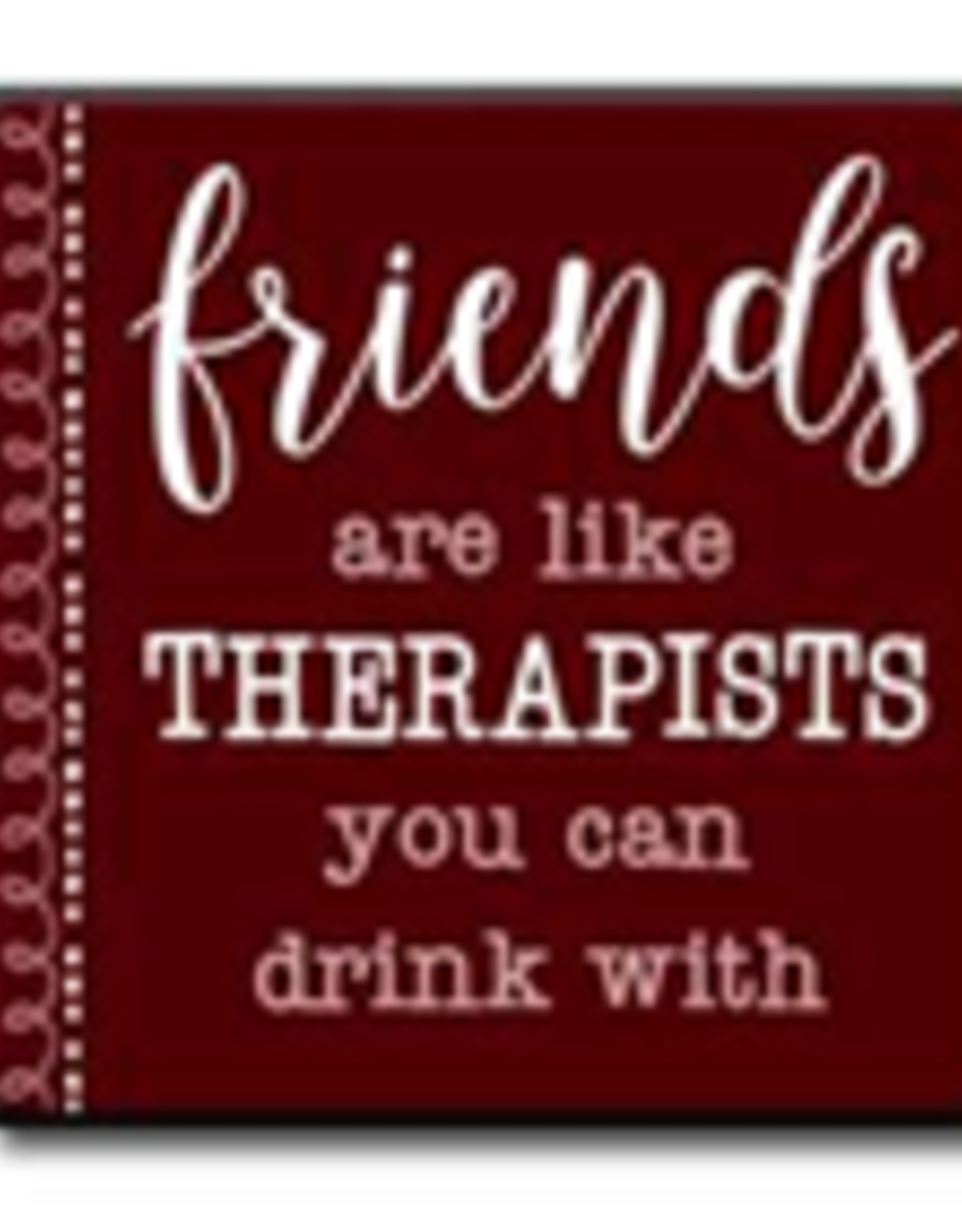 Friends Are Like Therapists You Can Drink With 4x4