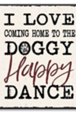 I Love Coming Home to the Doggy Happy Dance 6x6