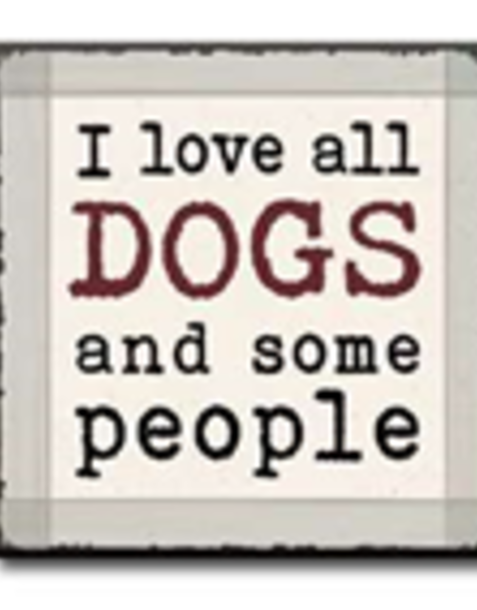I Love All Dogs and Some People 4x4