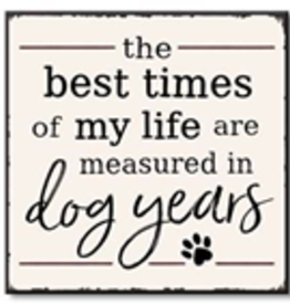 The Best Times Of My Life Are Measured in Dog Years 6x6
